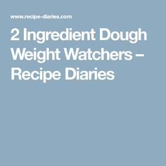 2 Ingredient Dough Weight Watchers – Recipe Diaries