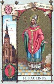 Saint Paulinus of Trier (died 358) was bishop of Trier and a supporter of Athanasius in the conflict with Arianism. At the Synod of Arles of 353 he was targeted by the Arians, and was exiled to Phrygia, being effectively singled out by the Emperor Constantius II