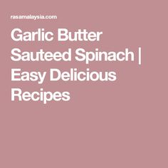 Garlic Butter Sauteed Spinach   Easy Delicious Recipes