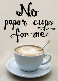 unpolished life: No paper cups for me