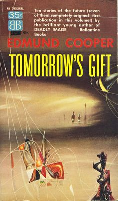 Publication: Tomorrow's Gift Authors: Edmund Cooper Year: Catalog ID: Publisher: Ballantine Books Cover: Richard Powers Science Fiction Magazines, Science Fiction Art, Sci Fi Novels, Fiction Novels, Cover Art, In The Year 2525, Classic Sci Fi Books, Richard Powers, Comic Covers