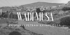 Jos mielit vierailla Petran kalliokaupungissa, kannattaa viereinen Wadi Musan kaupunki ottaa  tukipisteeksi.  Petra, Wadi Musa, Jordania. Matkablogi Suunnaton.