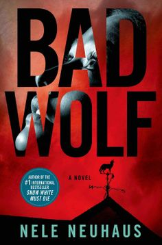Bad Wolf by Nele Neuhaus ** The thrilling next book in the international bestselling series that began with Snow White Must Die **