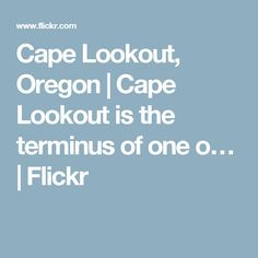 Cape Lookout, Oregon | Cape Lookout is the terminus of one o… | Flickr