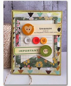 I like the treasure definition and the vintage look of this, but I'd replace the paper replicas with real vintage buttons to make it more authentic.