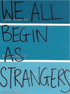 we all begin as strangers.