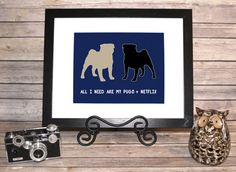 """Pugs silhouette features a black and a fawn colored pug with the words """"All I Need Are My Pugs & Netflix"""" $15.00 USD @ 5x7, $25 @ 8x10. #Pugs #Dog #Christmas #Netflix"""