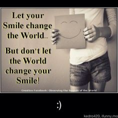 Smile :-) - it really can make a difference!!