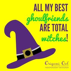 All our ghoulish friends are going out to play.  Happy Halloween! It isn't too late to shop for Halloween!