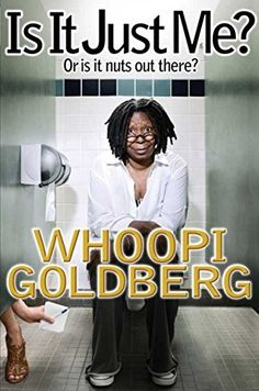 Is It Just Me?: Or Is It Nuts out There? by [Goldberg, Whoopi]