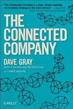 The Connected Company by Dave Gray, http://amzn.to/PCVor6