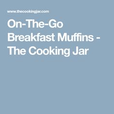 On-The-Go Breakfast Muffins - The Cooking Jar