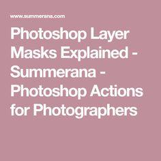 Photoshop Layer Masks Explained - Summerana - Photoshop Actions for Photographers