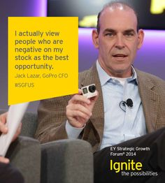 Jack Lazar, Chief Financial Officer, GoPro, at the EY Strategic Growth Forum®, November 12-15, 2014 Palm Springs, California. #businessquotes #business