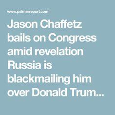 Jason Chaffetz bails on Congress amid revelation Russia is blackmailing him over Donald Trump - Palmer Report