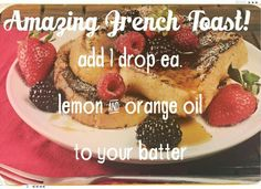 Do you love French toast?  Try adding some Young Living essential oils to the custard before dipping your bread slices.