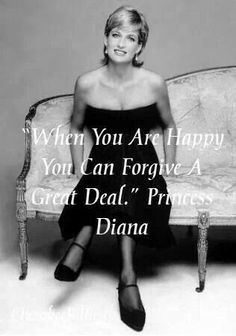 """When you are happy, you can forgive a great deal."" - Diana, Princess of Wales"