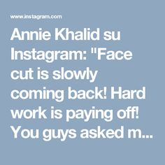 """Annie Khalid su Instagram: """"Face cut is slowly coming back! Hard work is paying off! You guys asked me about my skin care regime in my previous Q&A, do you want a…"""" • Instagram"""