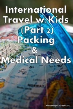 Tips for Packing and Medical Needs are SO important to think about when traveling abroad with your Kids!