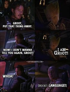 Quote from Avengers: Infinity War (2018) Trailer - Peter Quill: Groot, put that thing away. Now, I don't wanna tell you again. Groot! Groot: I am Groot! Everyone: Whoa! Rocket: Language!