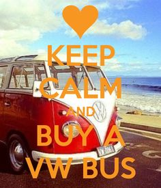 KEEP CALM AND BUY A VW BUS. Another original poster design created with the Keep Calm-o-matic. Buy this design or create your own original Keep Calm design now. Volkswagen Bus, Vw T5, Volkswagen Transporter, T2 Bus, Bus Camper, Honda Shadow, My Dream Car, Dream Cars, Motorhome