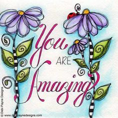 You are amazing by Debi Payne Designs Memo Boards, Flower Doodles, Doodle Flowers, You Are Amazing, Art Journal Inspiration, Motivation Inspiration, Inspirational Message, Whimsical Art, Journal Pages