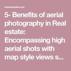 5.1. Benefits of aerial photography in Real estate: -Encompassing high aerial shots with map style views showcasing the entire property and land. -Medium aerial shots that capture all angles of the home, it's layout, features, and property line. -Low elevated shots that give a unique and slightly raised angle of the property that typical property photography cannot.  -The neighborhood and surrounding area, including the home's proximity to amenities.