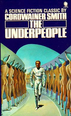 Cordwainer Smith, The Underpeople #CordwainerSmith #SciFi