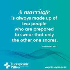 "#marriagequote ""A marriage is always made up of two people who are prepared to swear that only the other one snores"""