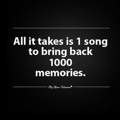 All it takes is one song to bring back one thousand memories.