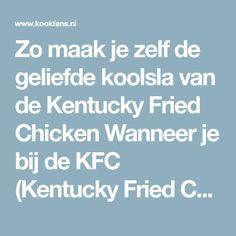 Zo maak je zelf de geliefde koolsla van de Kentucky Fried Chicken Wanneer je bij de KFC (Kentucky Fried Chicken) komt, schuif je vaak niet bij het.... Kfc, Kentucky, Food And Drink, Recipes, Tupperware, Barbecue, Dinner, Carnival, Weights