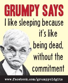 I feel a nap coming on- Lol! Grumpy Old Men, Physical Change, Aunty Acid, Positive Images, Sarcastic Quotes, Hilarious, Funny, I Laughed, Einstein