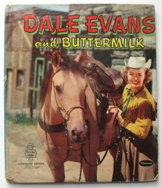 Dale Evans and Buttermilk, Vintage Cowgirl Book, Illustrated Story Book, Horses, Cowboys - SOLD by QuirkMuseum Vintage Cowgirl, Cowboy And Cowgirl, Dale Evans, Western Comics, Tv Westerns, West Art, Happy Trails, Vintage Books, Vintage Magazines