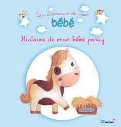 Livre Histoire de mon bébé poney, collection Les animaux de mon bébé - Lescoat Elen - BOLIN Delphine - Catalogue Jeunesse - éditions Fleurus