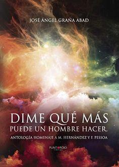 Dime qué más puede un hombre hacer: Antología homenaje a M. Hernández y F. Pessoa de José Ángel Graña Abad http://www.amazon.es/dp/B00KRJKUEU/ref=cm_sw_r_pi_dp_ds5Owb0B5ST2Y
