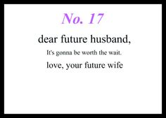 Love Notes To My Future Husband #17: Dear Future Husband, It's gonna be worth the wait. Love, Your Future Wife