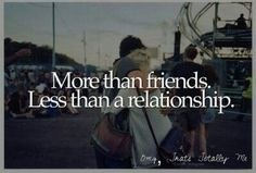 More than friends less than a relationship