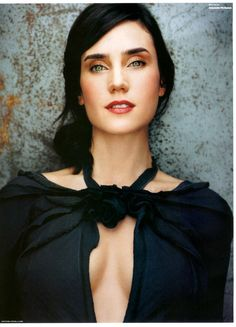 Jennifer Connelly... Those gorgeous green eyes with the long, black hair; BEAUTIFUL!!!!
