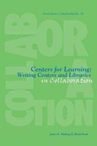 Centers for Learning: Writing Centers And Libraries in Collaboration (Acrl Publications in Librarianship)