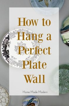 Tips for Creating a Pretty Plate Wall Hang Plates On Wall, Plate Wall Decor, Hanging Plates, Hanging Art, Dish Display, Plate Display, Plate Collage, Plate Hangers, Vintage Plates