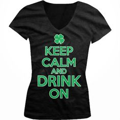 TOPSELLER! Keep Calm And Drink On Ladies Junior Fit V-neck T-shirt, Funny Irish Drinking St. Patrick`s Day Design Junior`s V-Neck Tee $17.95