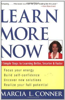 Learn More Now: 10 Simple Steps to Learning Better, Smarter, and Faster Marcia Conner 0471273902 9780471273905 Leaders at all levels will benefit from Marcia Conners amazing book of strategies, exercises, and stories to maximize learning. This book i Day Book, This Book, United Nations Development Program, Information Overload, Step Program, Learn Faster, Book Summaries, Self Confidence, Used Books