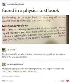 Found In A Physics Text Book - Funny Memes. The Funniest Memes worldwide for Birthdays, School, Cats, and Dank Memes - Meme Stupid Funny, Haha Funny, Hilarious, Funny Stuff, Funny Things, Random Stuff, Science Jokes, Science Tumblr, Social Science