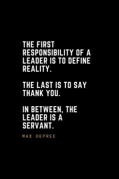 Leadership Quotes The first responsibility of a leader is to define reality. In between, the leader is a servant. Great Quotes, Quotes To Live By, Me Quotes, Motivational Quotes, Inspirational Quotes, Cover Quotes, Quotes Positive, Say Thank You Quotes, Wisdom Quotes
