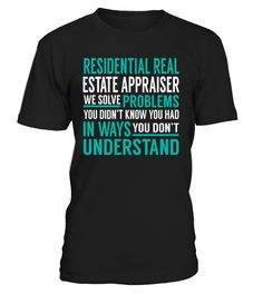 Residential Real Estate Appraiser We Solve Problems You Dont Understand Job Title T-Shirt #ResidentialRealEstateAppraiser