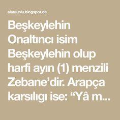"""Beşkeylehin Onaltıncı isim Beşkeylehin olup harfi ayın (1) menzili Zebane'dir. Arapça karsılıgı ise: """"Yâ mu'minü zzullâhu errahmânu..."""