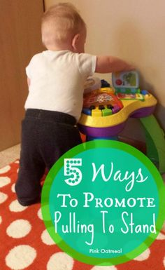 Simple and easy play ideas your baby can do to promote pulling to stand - Pink Oatmeal