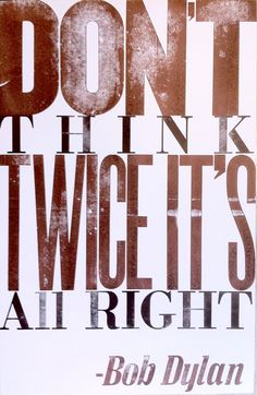 Don't Think Twice - 2nd in the music poster series from Clawhammer Letterpress. You can find them at http://clawhammer.ca