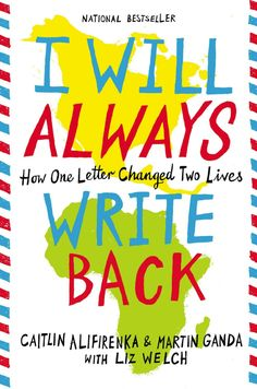 I Will Always Write Back: How One Letter Changed Two Lives - Caitlin Alifirenka & Martin Ganda with Liz Welch. In a old girl from Hatfield, Pa., and a boy from Mutare, Zimbabwe, began a pen-pal relationship. New Books, Good Books, Books To Read, Children's Books, Reading Groups, Reading Lists, Reading Books, Book Lists, Book Of Life