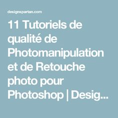 11 Tutoriels de qualité de Photomanipulation et de Retouche photo pour Photoshop | Design Spartan : Art digital, digital painting, webdesign, ressources, tutoriels, inspiration